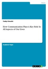 How Communication Plays A Key Role In All Aspects Of Our Lives - Kimathi, Teddy - ISBN: 9783656738589