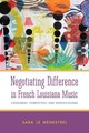 Negotiating Difference In French Louisiana Music - Menestrel, Sara Le - ISBN: 9781628461459