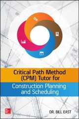 Critical Path Method (cpm) Tutor For Construction Planning And Scheduling - East, William - ISBN: 9780071849234
