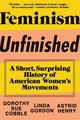 Feminism Unfinished - Cobble, Dorothy Sue/ Gordon, Linda/ Henry, Astrid - ISBN: 9781631490545