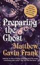 Preparing The Ghost - An Essay Concerning The Giant Squid And Its First Photographer - Frank, Matthew Gavin - ISBN: 9781631490569