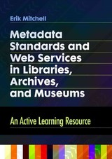 Metadata Standards And Web Services In Libraries, Archives, And Museums - Mitchell, Erik - ISBN: 9781610694490