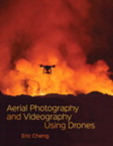 Aerial Photography And Videography Using Drones - Cheng, Eric - ISBN: 9780134122779