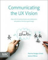 Communicating The Ux Vision - O'brien, James (ux Designer And Experienced Agile Practitioner); Schell, Martina (user Experience Consultant) - ISBN: 9780124201972