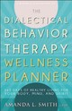 Dialectical Behavior Therapy Wellness Planner - Smith, Amanda L. - ISBN: 9781936268863