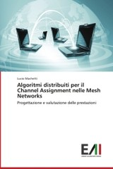 Algoritmi Distribuiti Per Il Channel Assignment Nelle Mesh Networks - Machetti Lucio - ISBN: 9783639656138