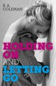 Holding On And Letting Go - Coleman, K. A. - ISBN: 9781782795773