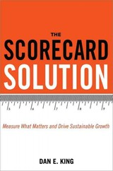Scorecard Solution: Measure What Matters And Drive Sustainable Growth - King, Dan - ISBN: 9780814434925