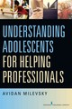 Understanding Adolescents For Helping Professionals - Milevsky, Avidan - ISBN: 9780826125064