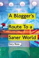 Blogger's Route To A Saner World - Ross, Gary - ISBN: 9781909421202