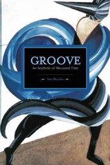 Groove: An Aesthetic Of Measured Time - Abel, Mark - ISBN: 9781608464845