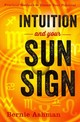 Intuition And Your Sun Sign - Ashman, Bernie - ISBN: 9780738738949