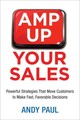 Amp Up Your Sales: Powerful Strategies That Move Customers To Make Fast, Favorable Decisions - Paul, Andy - ISBN: 9780814434871