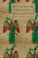 Muslims In The Western Imagination - Arjana, Sophia Rose (visiting Assistant Professor Of Islamic Studies, Visiting Assistant Professor Of Islamic Studies, Iliff School Of Theology) - ISBN: 9780199324927
