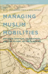 Managing Muslim Mobilities - Fabos, Anita H. (EDT)/ Isotalo, Riina (EDT) - ISBN: 9781137434869