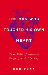Man Who Touched His Own Heart - Dunn, Rob - ISBN: 9780316225793