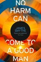 No Harm Can Come To A Good Man - Smythe, James - ISBN: 9780007541935