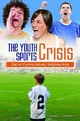 Youth Sports Crisis - Overman, Steven J. - ISBN: 9781440831386