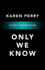 Only We Know - Perry, Karen - ISBN: 9780718179601
