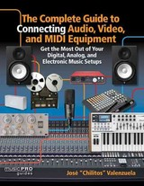 Complete Guide To Connecting Audio, Video And Midi Equipment - Valenzuela, Jose Chilitos - ISBN: 9781480391451