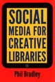 Social Media For Creative Libraries - Bradley, Phil - ISBN: 9781856047135