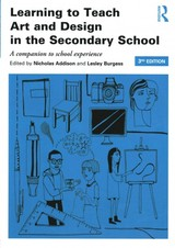 Learning To Teach Art And Design In The Secondary School - Addison, Nicholas (EDT)/ Burgess, Lesley (EDT) - ISBN: 9780415842891