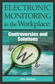 Electronic Monitoring In The Workplace - Weckert, John - ISBN: 9781591404569
