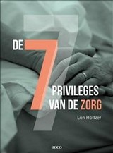 De 7 privileges van de zorg - Lon Holtzer - ISBN: 9789033498213