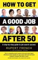 How To Get A Good Job After 50 - French, Rupert - ISBN: 9781921966644