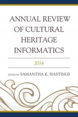Annual Review Of Cultural Heritage Informatics - Hastings, Samantha K. (EDT) - ISBN: 9781442250116