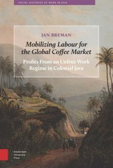Mobilizing Labour For The Global Coffee Market - Breman, Jan - ISBN: 9789089648594
