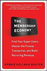 Membership Economy: Find Your Super Users, Master The Forever Transaction, And Build Recurring Revenue - Baxter, Robbie Kellman - ISBN: 9780071839327