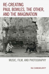 Re-creating Paul Bowles, The Other, And The Imagination - Chandarlapaty, Raj - ISBN: 9781498502825