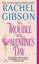 The Trouble With Valentine's Day - Gibson, Rachel - ISBN: 9780060009267