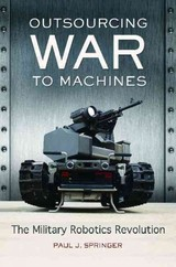 Outsourcing War To Machines - Springer, Paul J. - ISBN: 9781440830853