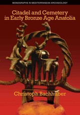 Citadel And Cemetery In Early Bronze Age Anatolia - Bachhuber, Christoph - ISBN: 9781845536480