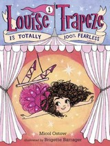 Louise Trapeze Is Totally 100% Fearless - Ostow, Micol - ISBN: 9780553497397
