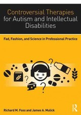 Controversial Therapies For Autism And Intellectual Disabilities - Foxx, Richard M. (EDT)/ Mulick, James A. (EDT) - ISBN: 9781138802230