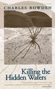 Killing The Hidden Waters - Bowden, Charles - ISBN: 9780292743069
