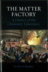 Matter Factory - A History Of The Chemistry Laboratory - Morris, Peter - ISBN: 9781780234427