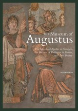 Museum Of Augustus - The Temple Of Apollo In Pompeii, The Portico Of Philippus In Rome, And Latin Poetry - Heslin, . - ISBN: 9781606064214