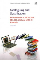 Cataloguing And Classification - Lazarinis, Fotis (adjunct Lecturer, Department Of Computer Science And Biomedical Informatics, University Of Thessaly And The Department Of Archival And Library Sciences, Ionian University, Greece.) - ISBN: 9780081001615