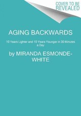 Aging Backwards: Updated And Revised Edition - Esmonde-white, Miranda - ISBN: 9780062313348
