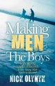 """Making Men From """"the Boys]winning Life Lessons Every Young Man Needs To Succeed]morgan James Publishing]bc]b102]10/06/2015]spo020000]32]17.95]17.95]ip]mjp]r]r]mjp]]]09/08/2015]s041]mgam - Olynyk, Nick - ISBN: 9781630475215"""