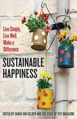 Sustainable Happiness: Live Simply, Live Well, Make A Difference - Van Gelder, Sarah (EDT)/ Yes! Magazine (COR) - ISBN: 9781626563292