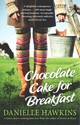 Chocolate Cake For Breakfast - Hawkins, Danielle - ISBN: 9781760111342