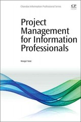 Project Management For Information Professionals - Note, Margot (director Of Archives And Information Management, World Monuments Fund) - ISBN: 9780081001271