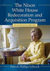 Nixon White House Redecoration And Acquisition Program - Phillips-Schrock, Patrick - ISBN: 9781476662046