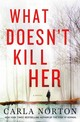 What Doesn't Kill Her - Norton, Carla - ISBN: 9781250032805