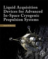 Liquid Acquisition Devices for Advanced In-Space Cryogenic Propulsion Systems - Hartwig, Jason William - ISBN: 9780128039892
